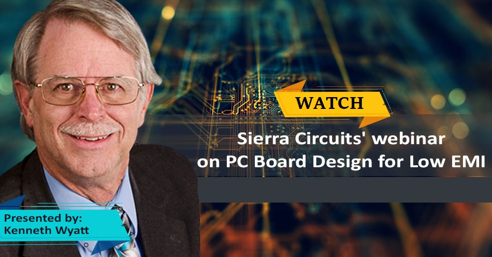 PCB Design for Low EMI Webinar Ken Wyatt Sierra Circuits